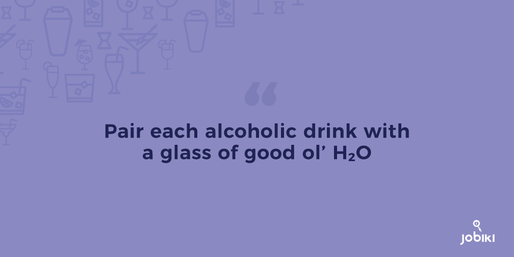 Pair each alcoholic drink with a glass of good ol' H2O.
